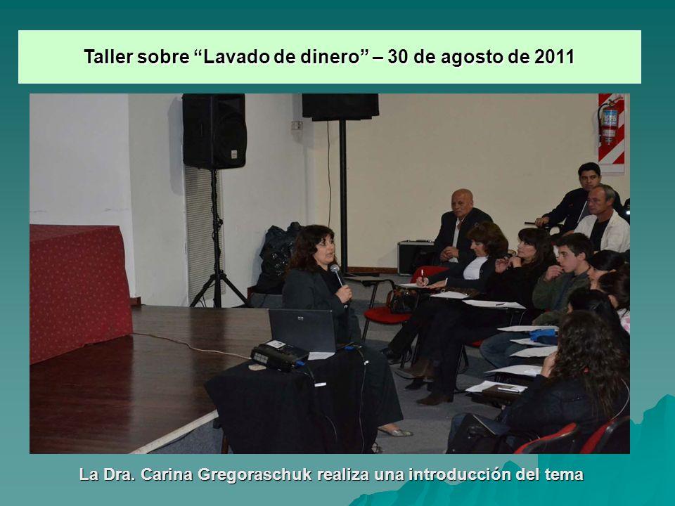 Taller sobre Lavado de dinero – 30 de agosto de 2011 La Dra. Carina Gregoraschuk realiza una introducción del tema