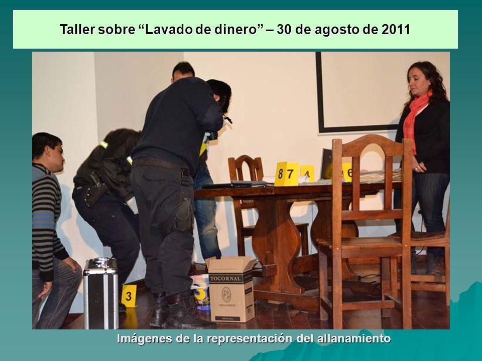 Imágenes de la representación del allanamiento Taller sobre Lavado de dinero – 30 de agosto de 2011