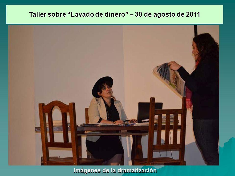 Imágenes de ladramatización Imágenes de la dramatización Taller sobre Lavado de dinero – 30 de agosto de 2011