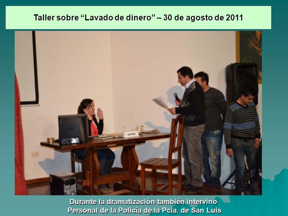 Durante la dramatización también intervino Personal de la Policía de la Pcia. de San Luis Taller sobre Lavado de dinero – 30 de agosto de 2011