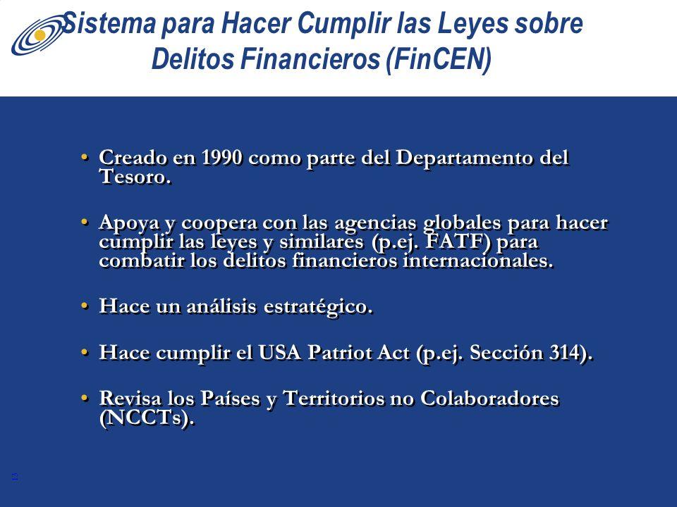 13 Sistema para Hacer Cumplir las Leyes sobre Delitos Financieros (FinCEN) Creado en 1990 como parte del Departamento del Tesoro. Apoya y coopera con