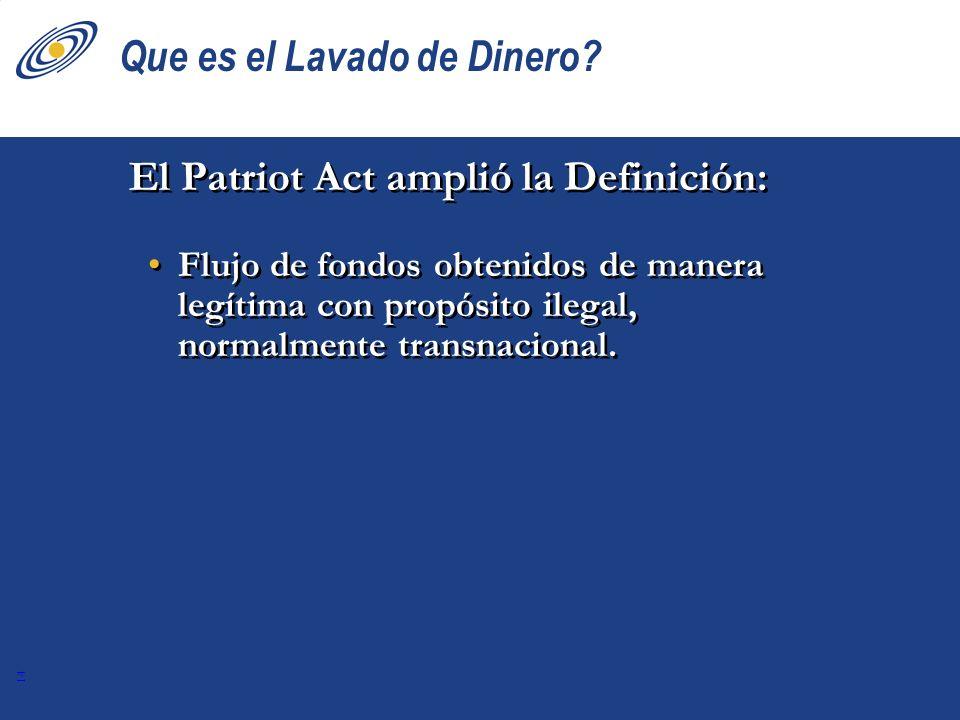 14 Que es el Lavado de Dinero? El Patriot Act amplió la Definición: Flujo de fondos obtenidos de manera legítima con propósito ilegal, normalmente tra
