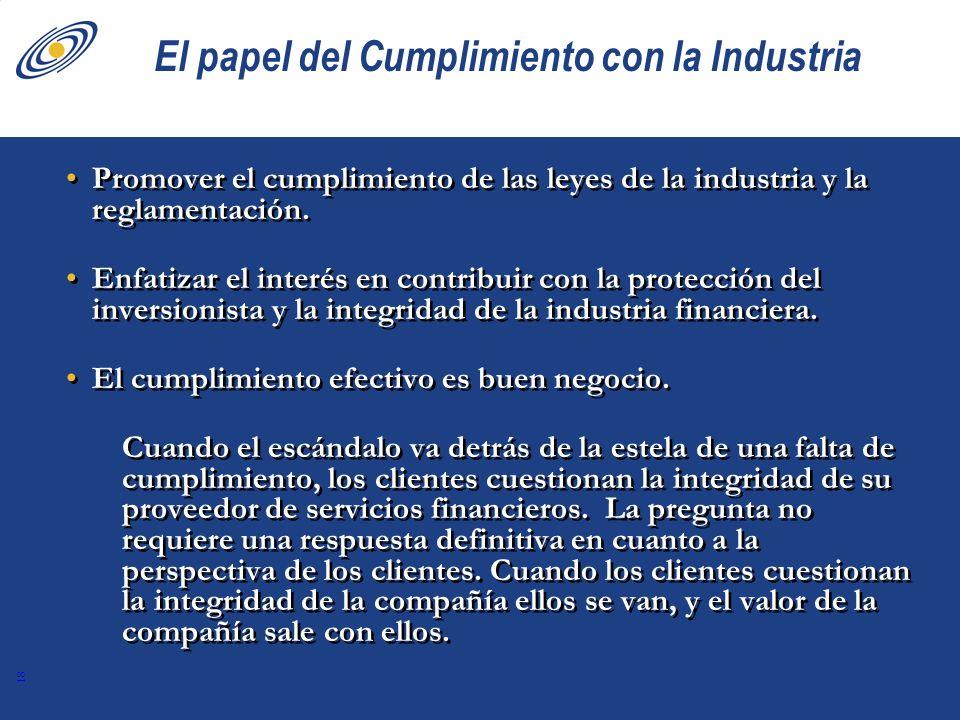 18 El papel del Cumplimiento con la Industria Promover el cumplimiento de las leyes de la industria y la reglamentación. Enfatizar el interés en contr