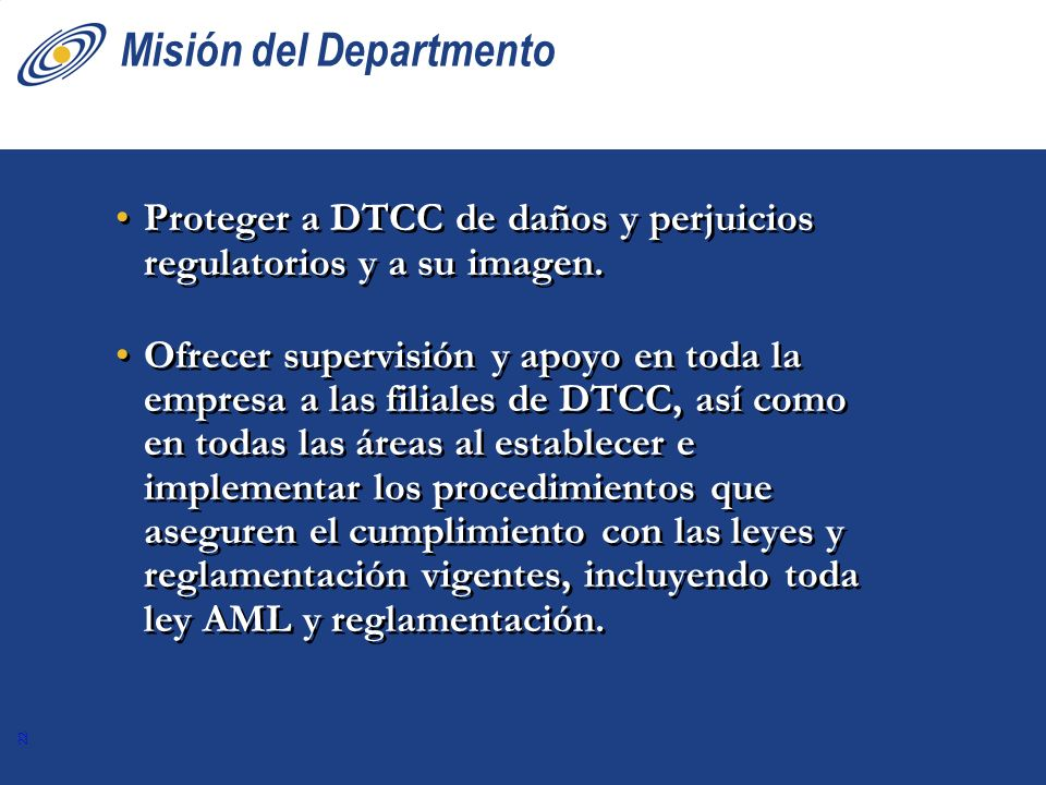 22 Misión del Departmento Proteger a DTCC de daños y perjuicios regulatorios y a su imagen. Ofrecer supervisión y apoyo en toda la empresa a las filia