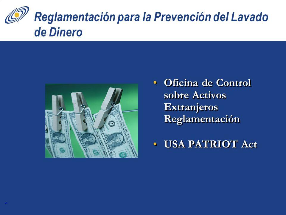 5 Reglamentación para la Prevención del Lavado de Dinero Oficina de Control sobre Activos Extranjeros Reglamentación USA PATRIOT Act