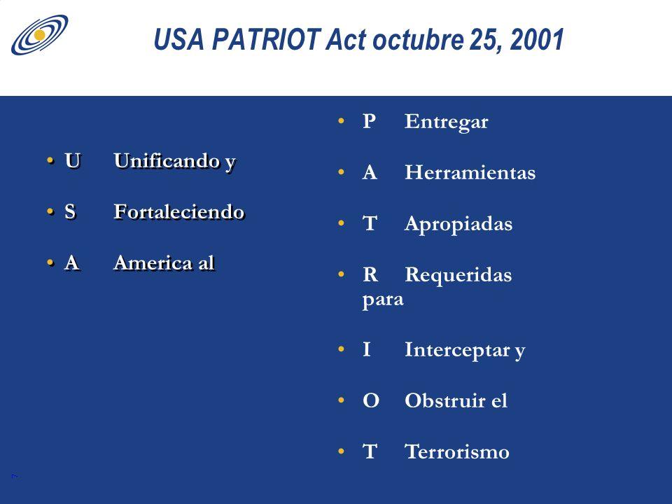 7 USA PATRIOT Act octubre 25, 2001 UUnificando y SFortaleciendo AAmerica al UUnificando y SFortaleciendo AAmerica al PEntregar AHerramientas TApropiad