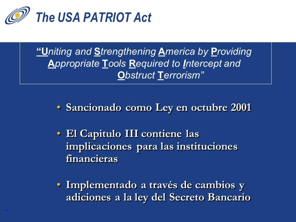 8 The USA PATRIOT Act Sancionado como Ley en octubre 2001 El Capitulo III contiene las implicaciones para las instituciones financieras Implementado a