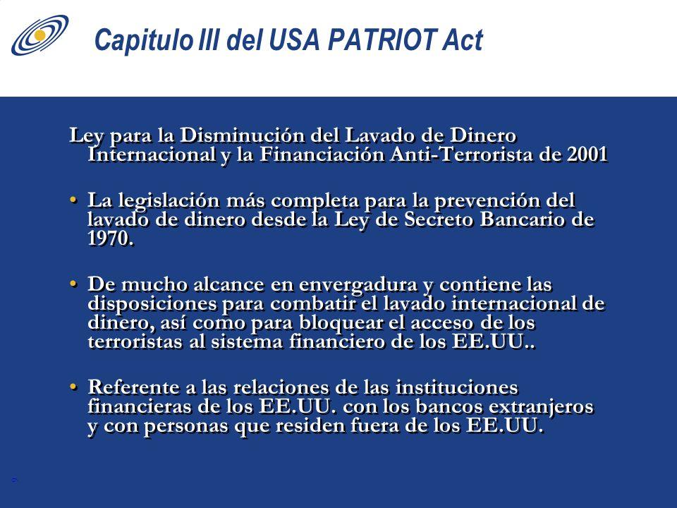 9 Capitulo III del USA PATRIOT Act Ley para la Disminución del Lavado de Dinero Internacional y la Financiación Anti-Terrorista de 2001 La legislación