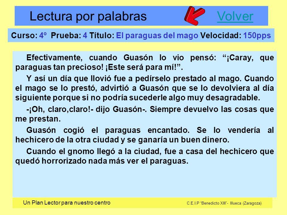 Lectura por palabras VolverVolver Un Plan Lector para nuestro centro C.E.I.P Benedicto XIII- Illueca (Zaragoza) Curso: 4º Prueba: 4 Título: El paragua