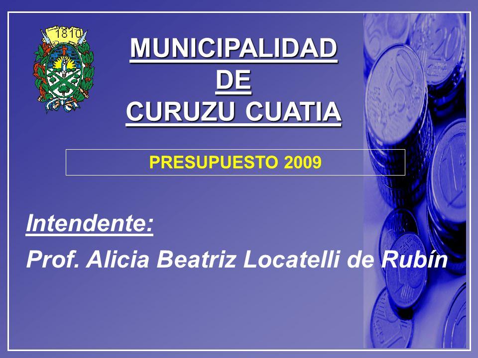 MUNICIPALIDADDE CURUZU CUATIA Intendente: Prof. Alicia Beatriz Locatelli de Rubín PRESUPUESTO 2009
