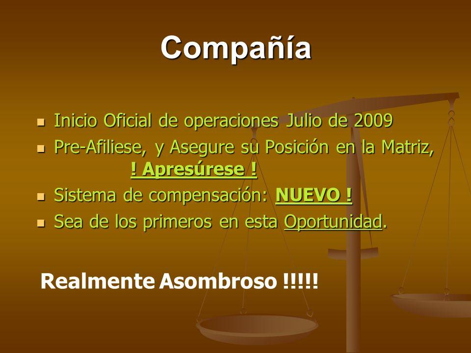 Compañía Inicio Oficial de operaciones Julio de 2009 Pre-Afiliese, y Asegure su Posición en la Matriz, .