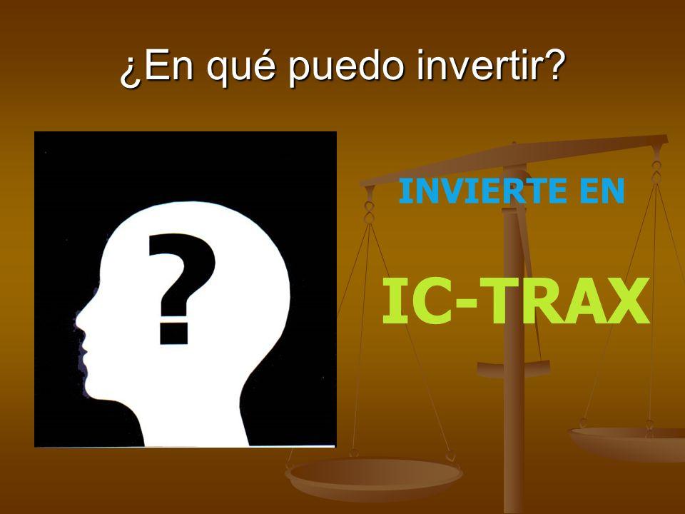 ¿En qué puedo invertir? INVIERTE EN IC-TRAX