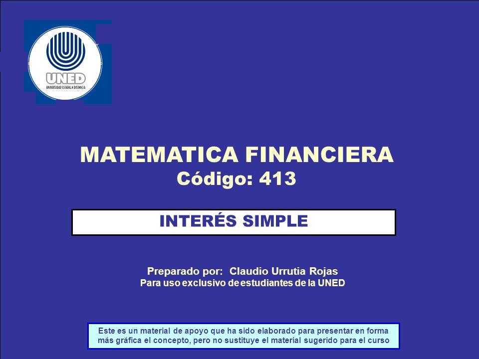 Preparado por: Claudio Urrutia Rojas INTERÉS SIMPLE Preparado por: Claudio Urrutia Rojas Para uso exclusivo de estudiantes de la UNED MATEMATICA FINAN