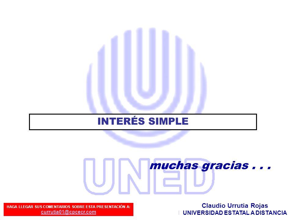 Preparado por: Claudio Urrutia Rojas muchas gracias... Claudio Urrutia Rojas UNIVERSIDAD ESTATAL A DISTANCIA INTERÉS SIMPLE HAGA LLEGAR SUS COMENTARIO