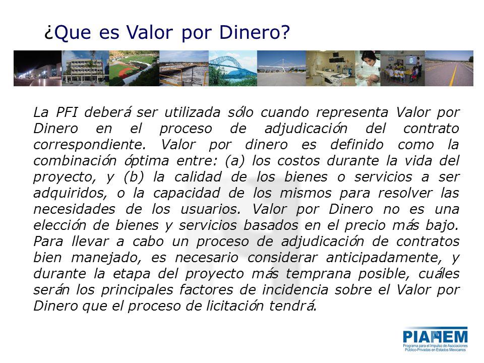 La PFI deber á ser utilizada s ó lo cuando representa Valor por Dinero en el proceso de adjudicaci ó n del contrato correspondiente. Valor por dinero