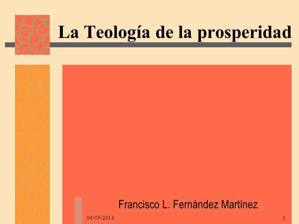 04/05/2014 1 La Teología de la prosperidad Francisco L. Fernández Martínez