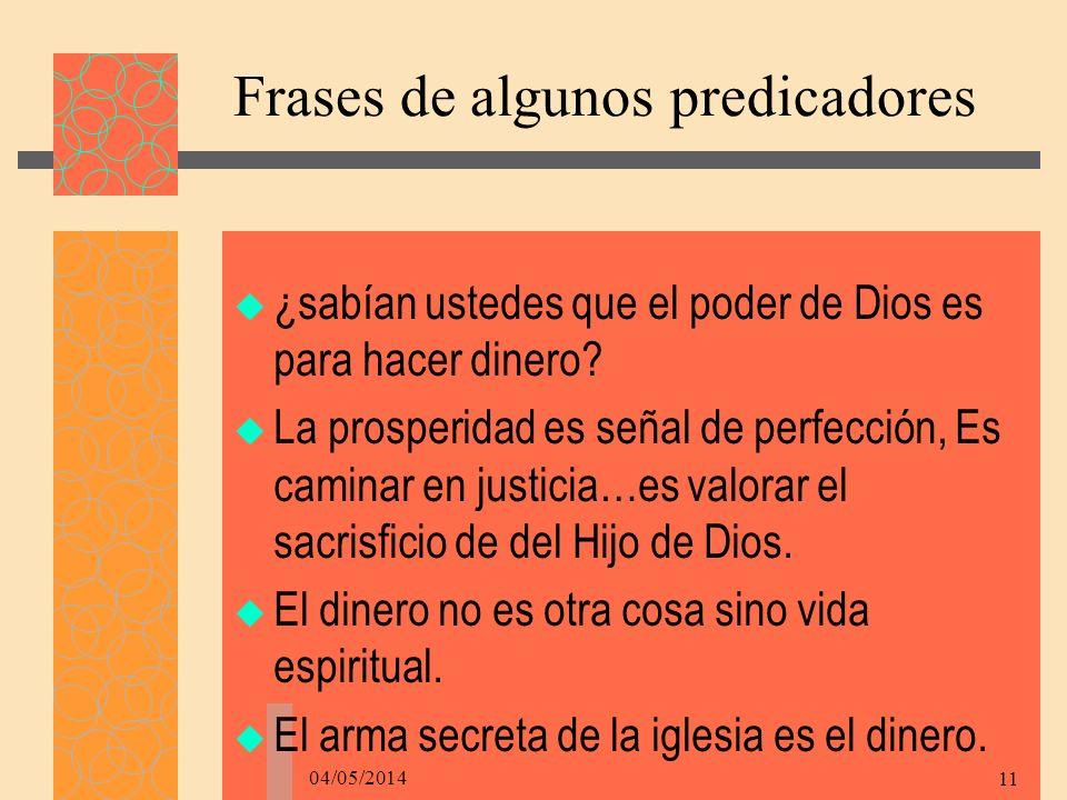 04/05/2014 11 Frases de algunos predicadores ¿sabían ustedes que el poder de Dios es para hacer dinero.
