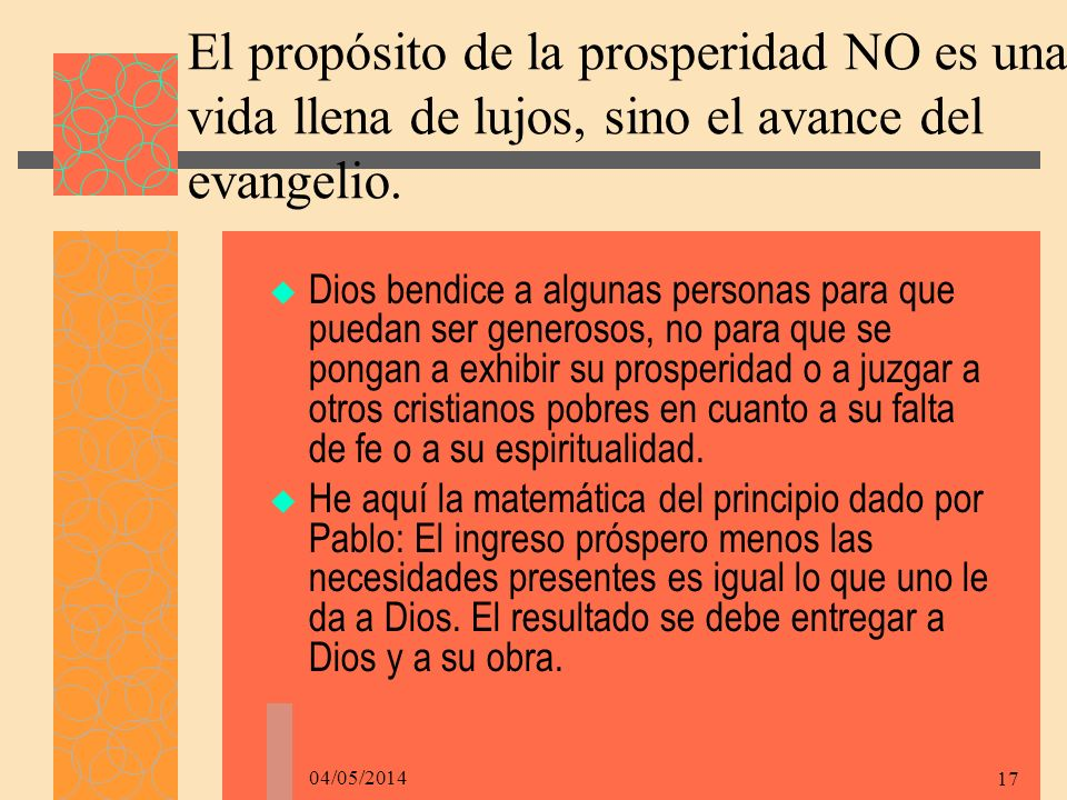 04/05/2014 17 El propósito de la prosperidad NO es una vida llena de lujos, sino el avance del evangelio.