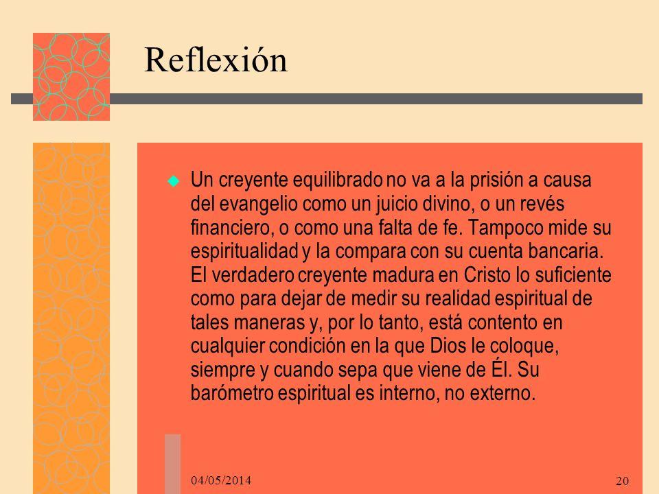 04/05/2014 20 Reflexión Un creyente equilibrado no va a la prisión a causa del evangelio como un juicio divino, o un revés financiero, o como una falta de fe.