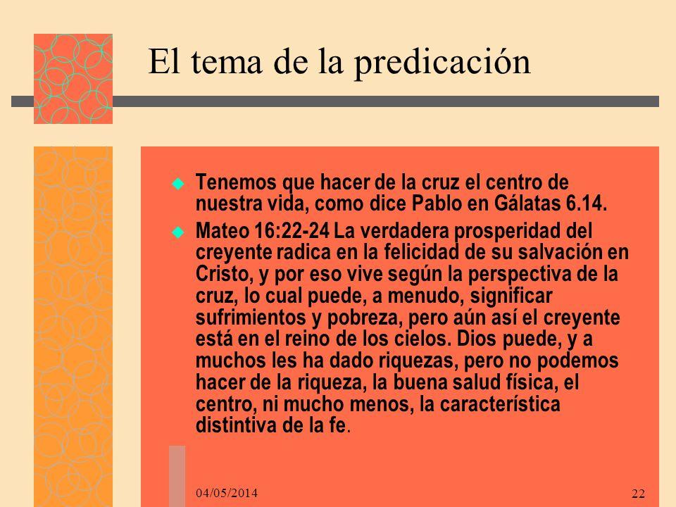 04/05/2014 22 El tema de la predicación Tenemos que hacer de la cruz el centro de nuestra vida, como dice Pablo en Gálatas 6.14.
