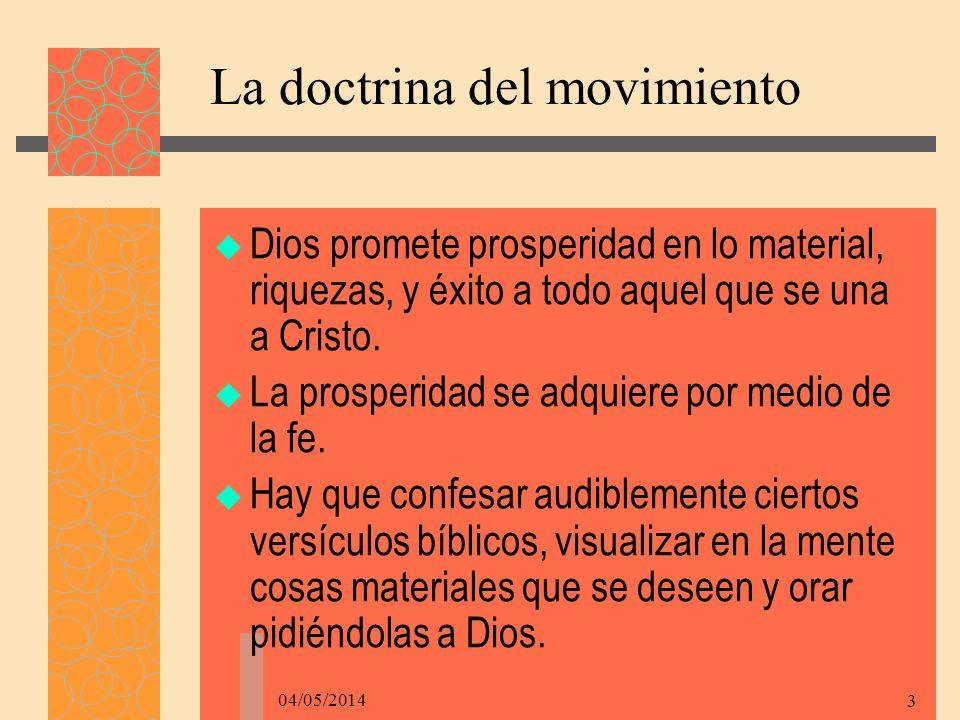 04/05/2014 3 La doctrina del movimiento Dios promete prosperidad en lo material, riquezas, y éxito a todo aquel que se una a Cristo.