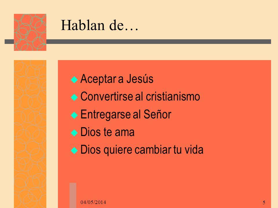 04/05/2014 5 Hablan de… Aceptar a Jesús Convertirse al cristianismo Entregarse al Señor Dios te ama Dios quiere cambiar tu vida