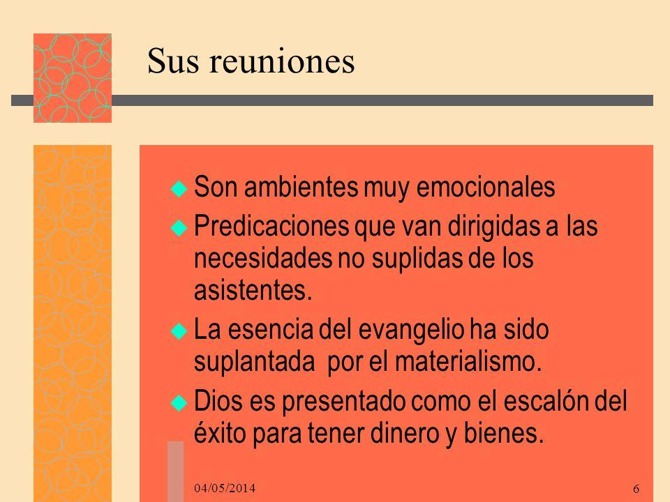 04/05/2014 6 Sus reuniones Son ambientes muy emocionales Predicaciones que van dirigidas a las necesidades no suplidas de los asistentes.