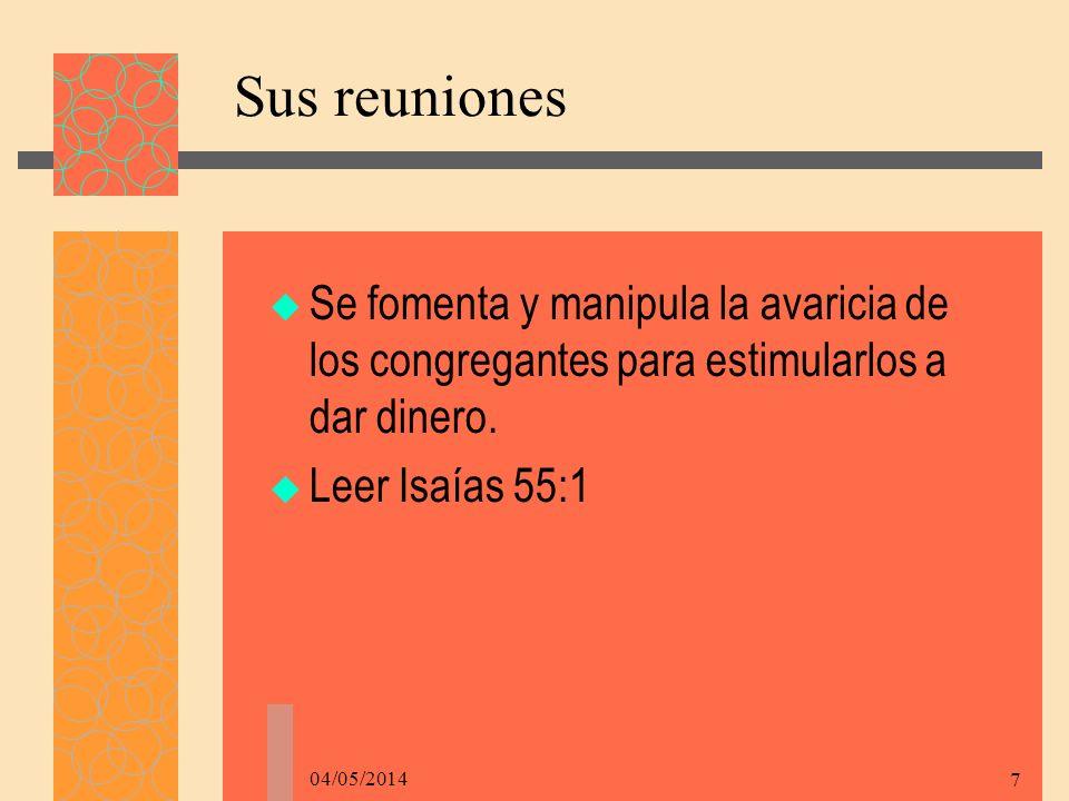 04/05/2014 7 Sus reuniones Se fomenta y manipula la avaricia de los congregantes para estimularlos a dar dinero.