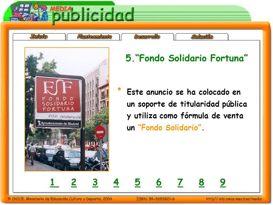 5.Fondo Solidario Fortuna 1 1 2 3 4 5 6 7 8 923456789 Este anuncio se ha colocado en un soporte de titularidad pública y utiliza como fórmula de venta un Fondo Solidario.