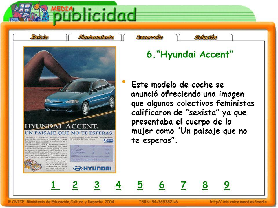 6.Hyundai Accent 1 1 2 3 4 5 6 7 8 923456789 Este modelo de coche se anunció ofreciendo una imagen que algunos colectivos feministas calificaron de sexista ya que presentaba el cuerpo de la mujer como Un paisaje que no te esperas.
