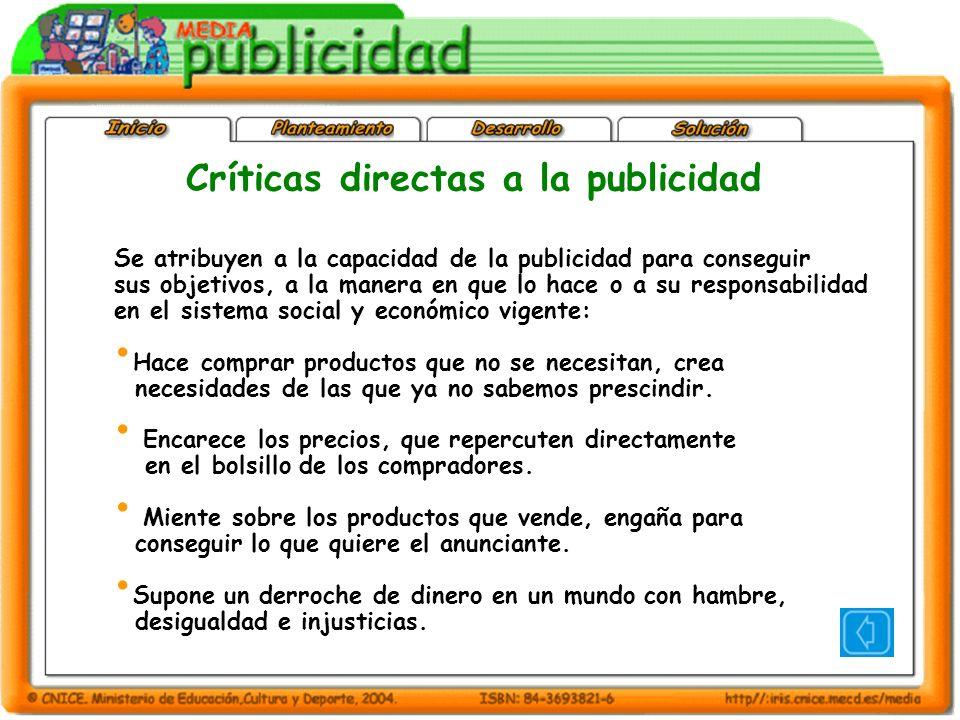 Críticas directas a la publicidad Se atribuyen a la capacidad de la publicidad para conseguir sus objetivos, a la manera en que lo hace o a su respons
