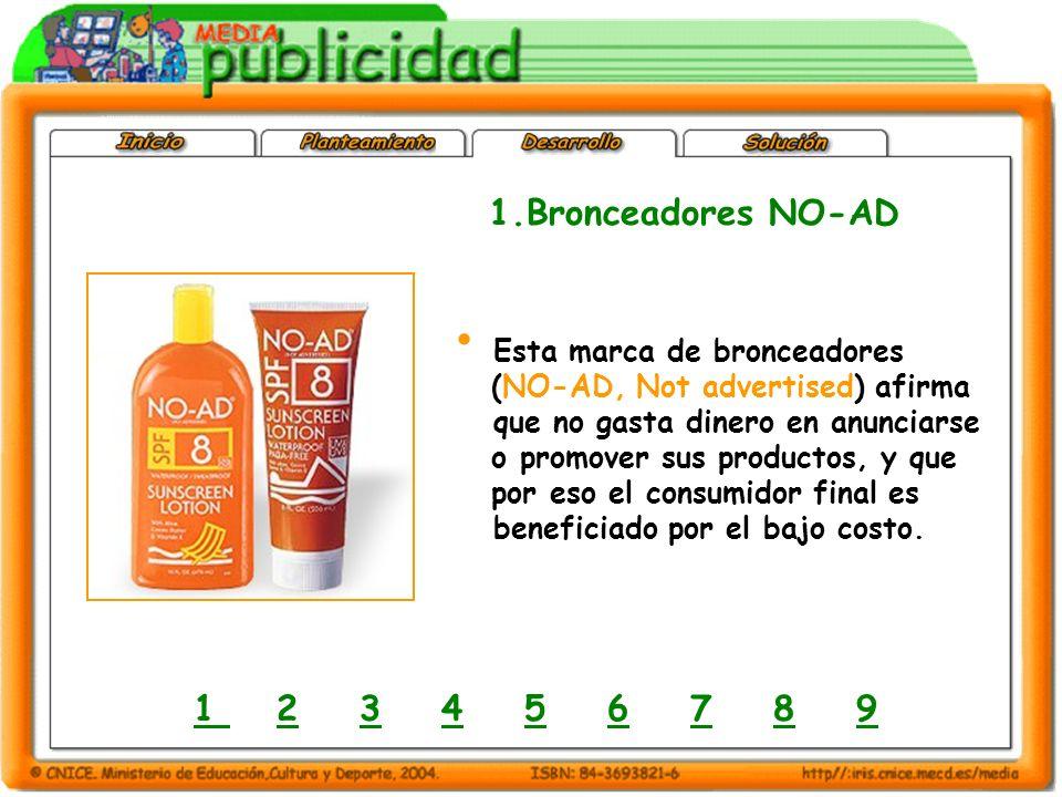 1.Bronceadores NO-AD Esta marca de bronceadores (NO-AD, Not advertised) afirma que no gasta dinero en anunciarse o promover sus productos, y que por eso el consumidor final es beneficiado por el bajo costo.