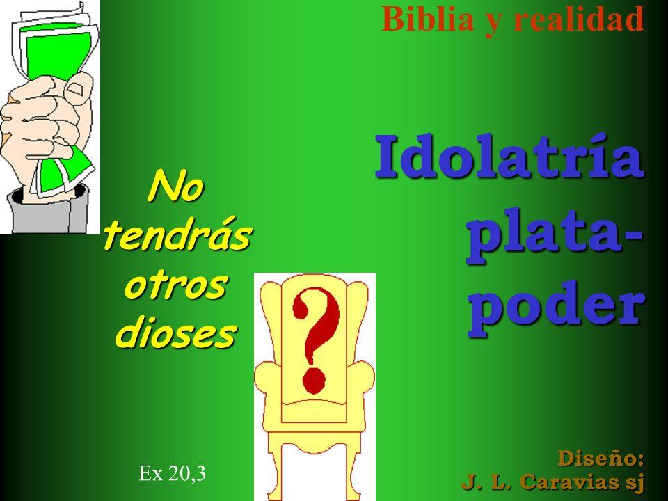 Biblia y realidadIdolatríaplata-poder Diseño: J.L.