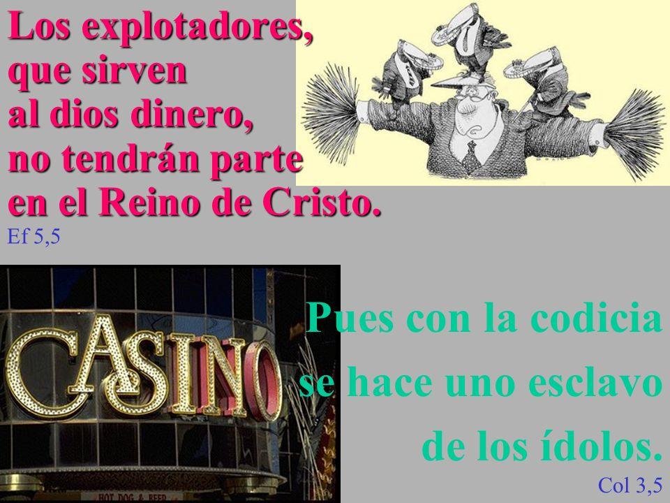 Los explotadores, que sirven al dios dinero, no tendrán parte en el Reino de Cristo.