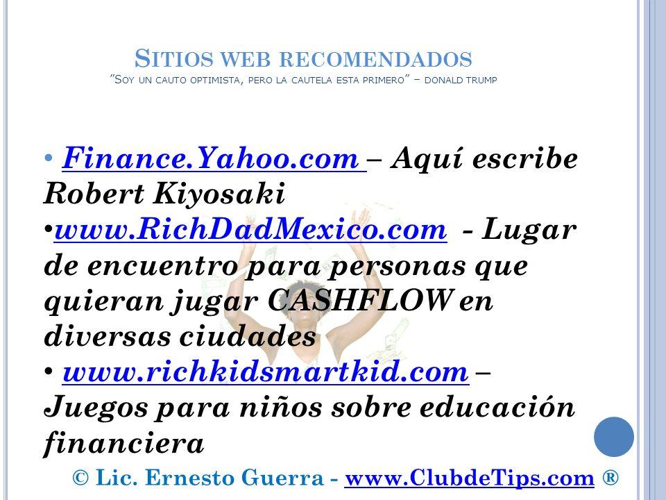S ITIOS WEB RECOMENDADOS S OY UN CAUTO OPTIMISTA, PERO LA CAUTELA ESTA PRIMERO – DONALD TRUMP Finance.Yahoo.com – Aquí escribe Robert KiyosakiFinance.