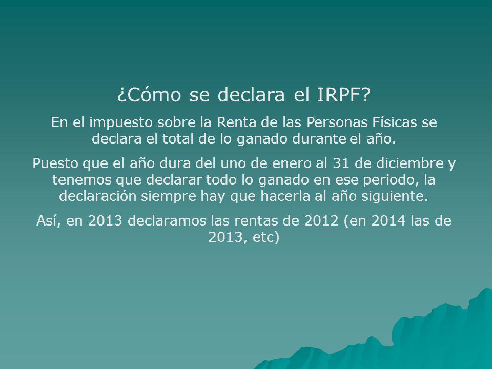 ¿Cómo se declara el IRPF? En el impuesto sobre la Renta de las Personas Físicas se declara el total de lo ganado durante el año. Puesto que el año dur