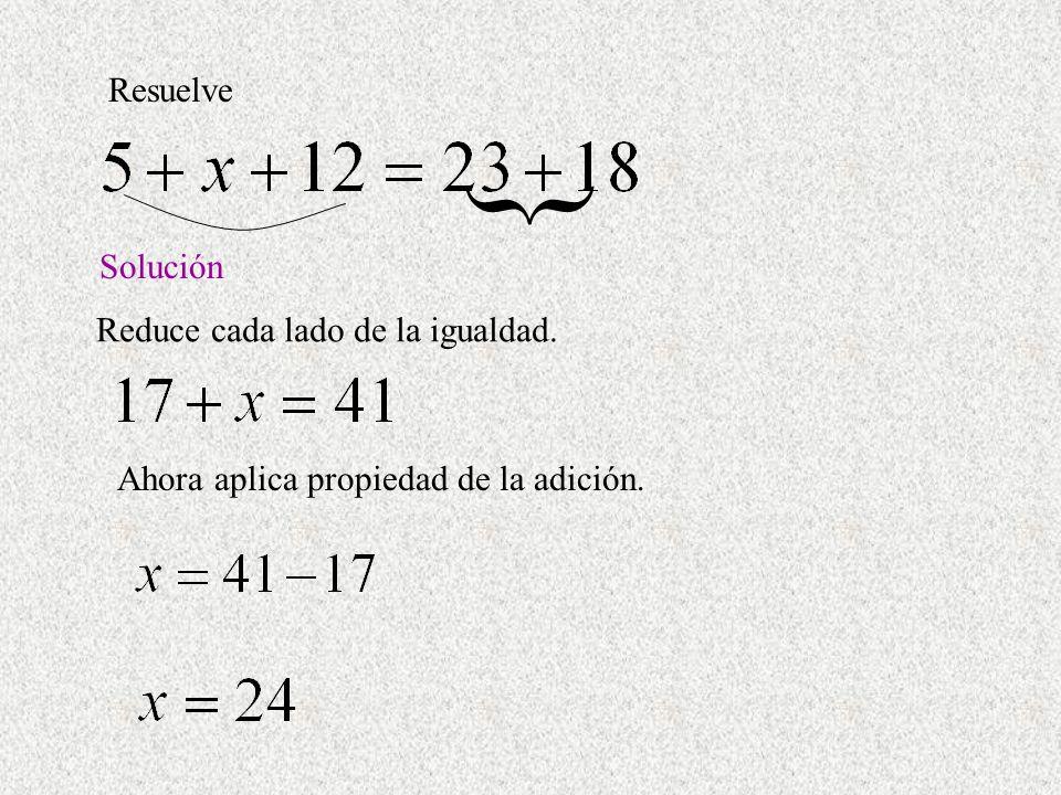 Solución Resuelve Ahora aplica propiedad de la adición. Reduce cada lado de la igualdad.