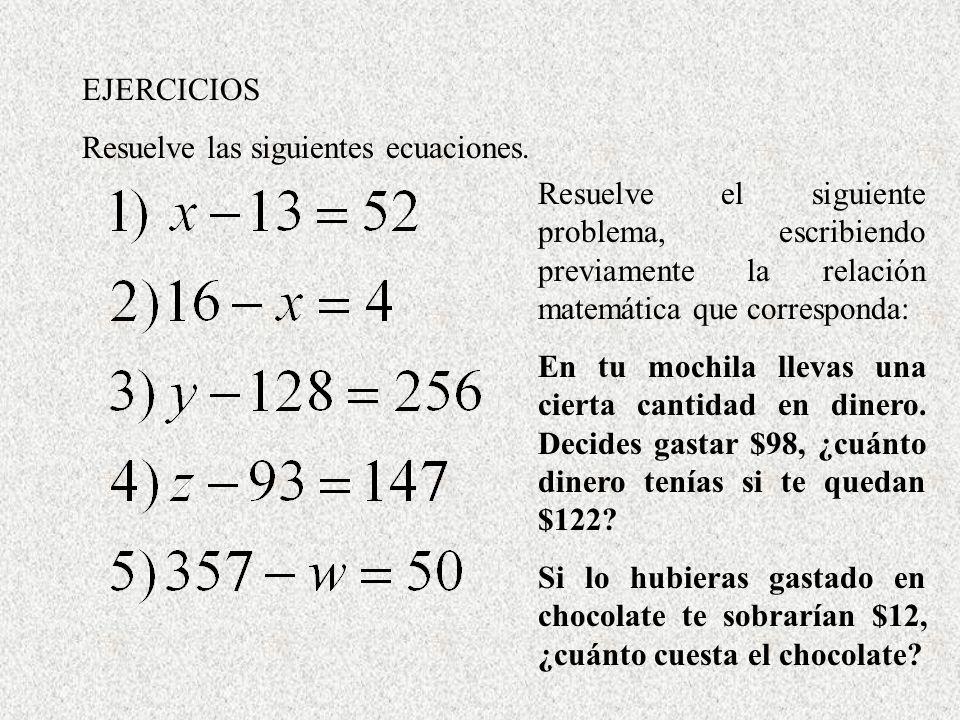 EJERCICIOS Resuelve las siguientes ecuaciones. Resuelve el siguiente problema, escribiendo previamente la relación matemática que corresponda: En tu m