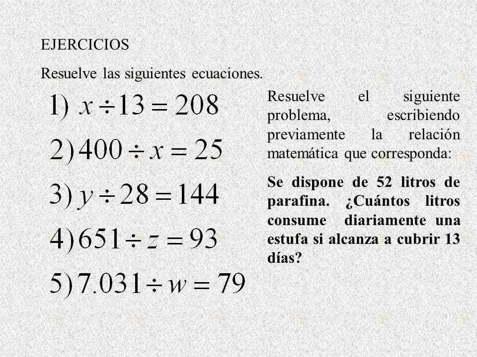 EJERCICIOS Resuelve las siguientes ecuaciones. Resuelve el siguiente problema, escribiendo previamente la relación matemática que corresponda: Se disp