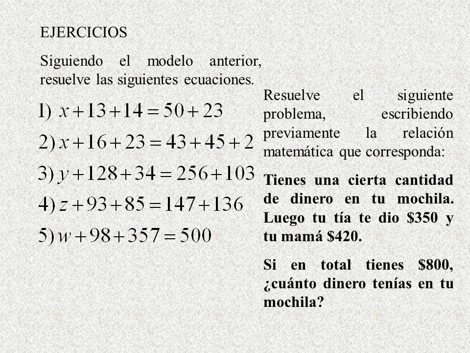 EJERCICIOS Siguiendo el modelo anterior, resuelve las siguientes ecuaciones. Resuelve el siguiente problema, escribiendo previamente la relación matem
