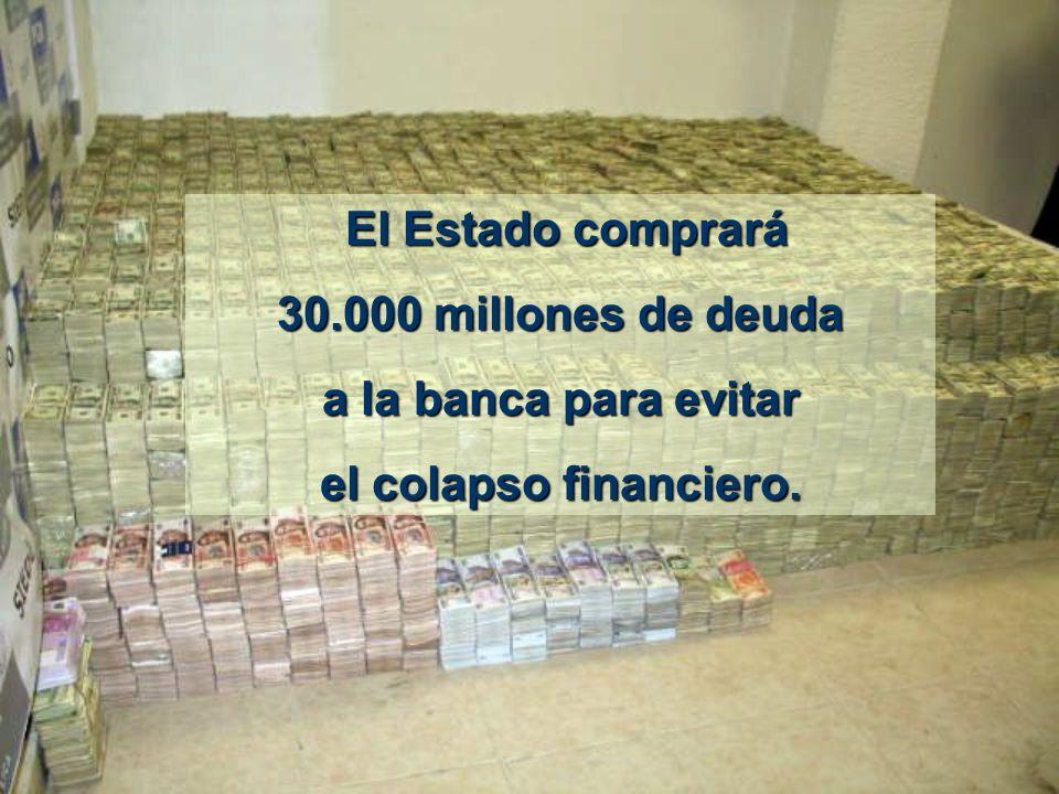 El Estado comprará El Estado comprará 30.000 millones de deuda a la banca para evitar el colapso financiero.