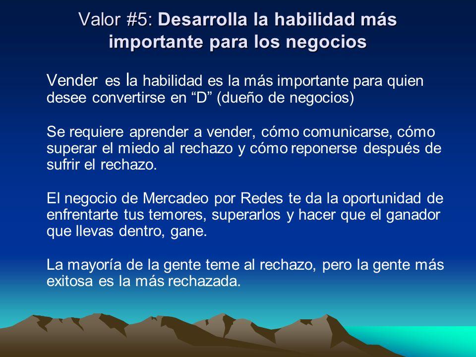 Valor #5: Desarrolla la habilidad más importante para los negocios Vender es l a habilidad es la más importante para quien desee convertirse en D (due