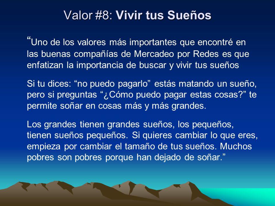 Valor #8: Vivir tus Sueños Uno de los valores más importantes que encontré en las buenas compañías de Mercadeo por Redes es que enfatizan la importanc