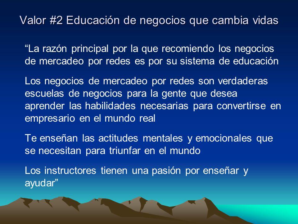 Valor #2 Educación de negocios que cambia vidas La razón principal por la que recomiendo los negocios de mercadeo por redes es por su sistema de educa