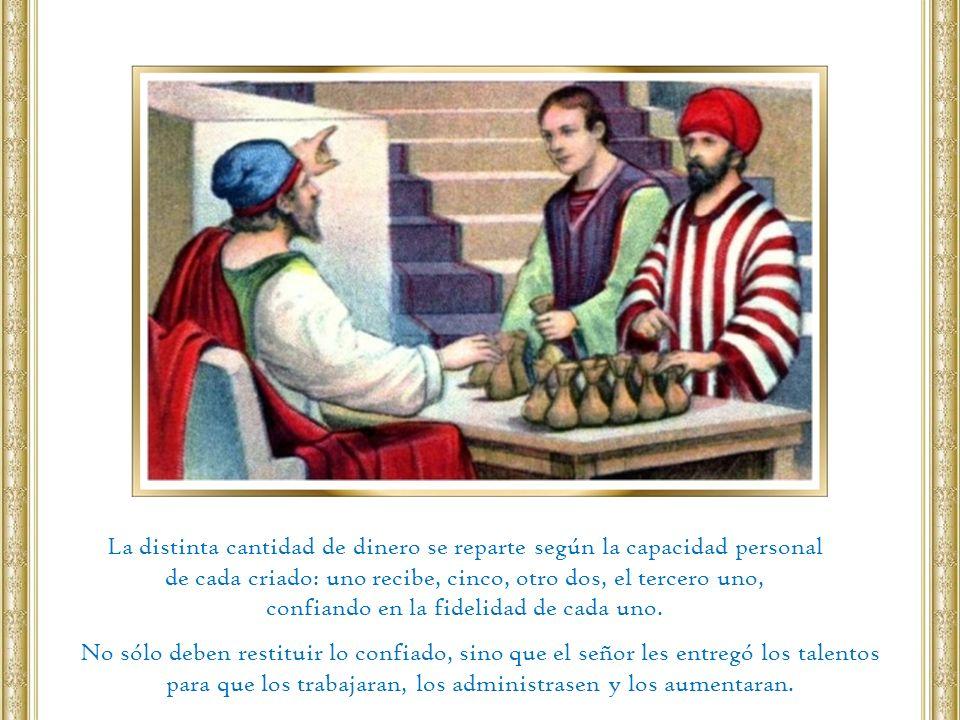 La distinta cantidad de dinero se reparte según la capacidad personal de cada criado: uno recibe, cinco, otro dos, el tercero uno, confiando en la fid