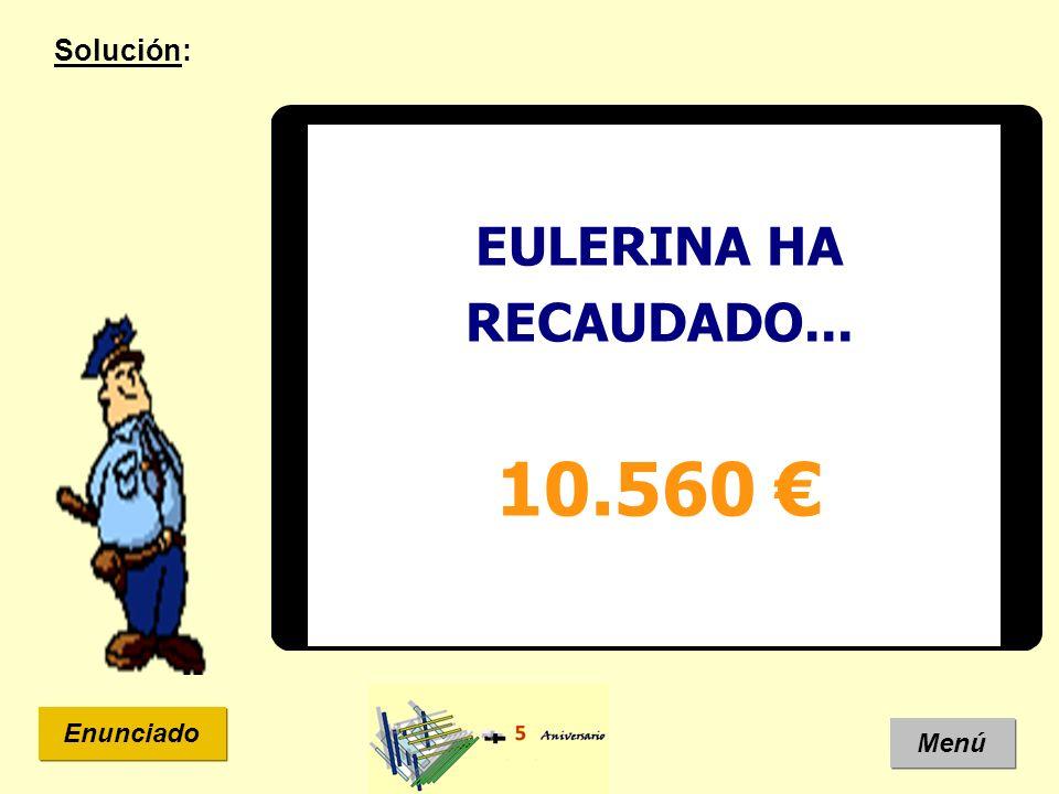 Menú Enunciado EULERINA HA RECAUDADO... 10.560 Solución: