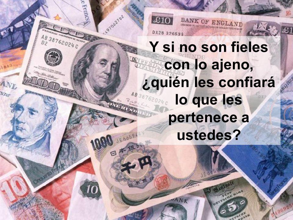Si ustedes no son fieles en el uso del dinero injusto, ¿quién les confiará el verdadero bien?