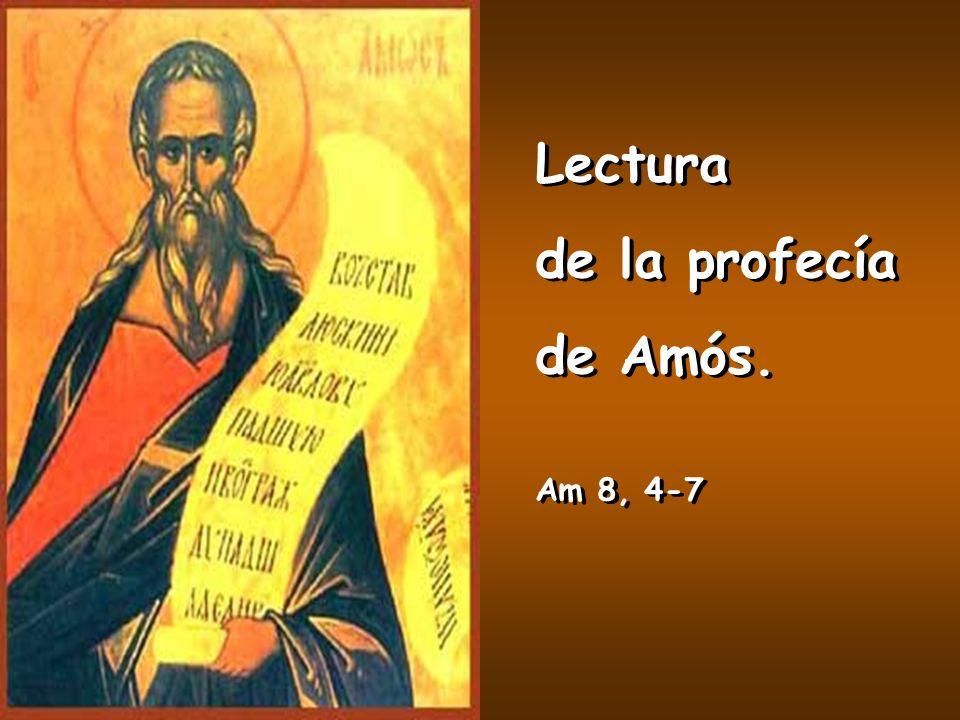 Lectura de la profecía de Amós. Am 8, 4-7 Lectura de la profecía de Amós. Am 8, 4-7