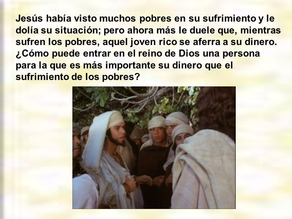 Había otra razón importante para hablar Jesús de aquella manera: Las riquezas en el corazón del joven tenían más fuerza que los gritos de los pobres.