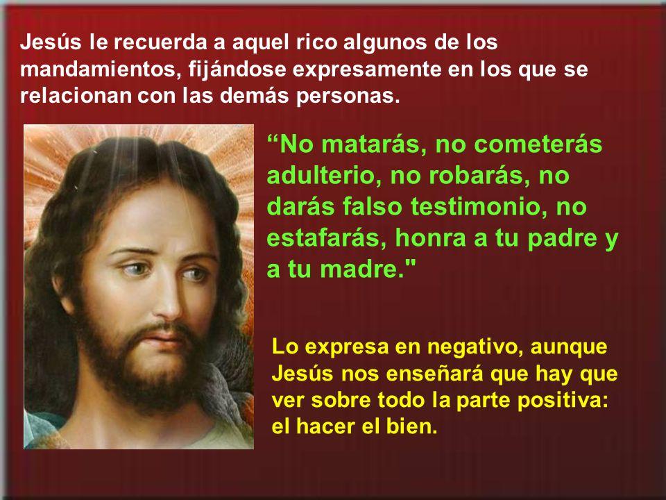 Jesús le recuerda a aquel rico algunos de los mandamientos, fijándose expresamente en los que se relacionan con las demás personas.